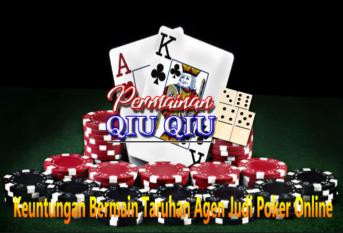 Keuntungan Bermain Taruhan Agen Judi Poker Online