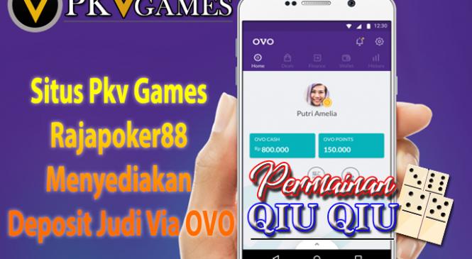 Situs Pkv Games Rajapoker88 Menyediakan Deposit Judi Via OVO