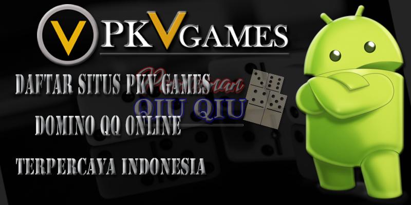 Daftar Situs Pkv Games Domino QQ Online Terpercaya Indonesia