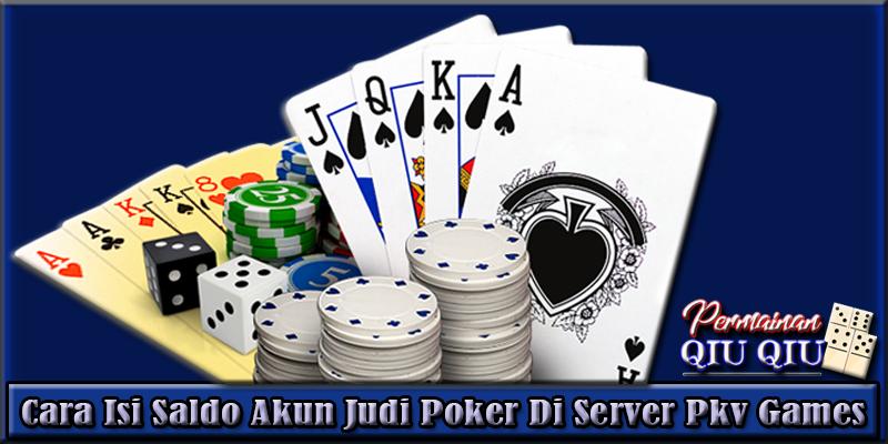 Cara Isi Saldo Akun Judi Poker Di Server Pkv Games