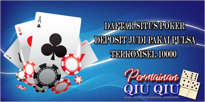 Daftar Situs Poker Deposit Judi Pakai Pulsa Telkomsel 10000