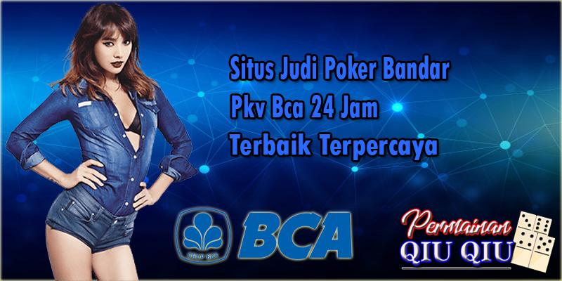 Situs Judi Poker Bandar Pkv Bca 24 Jam Terbaik Terpercaya