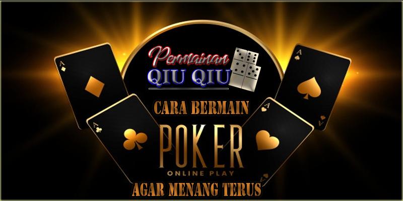 Terbukti!!! Ini Cara Main Poker Online Agar Menang Terus