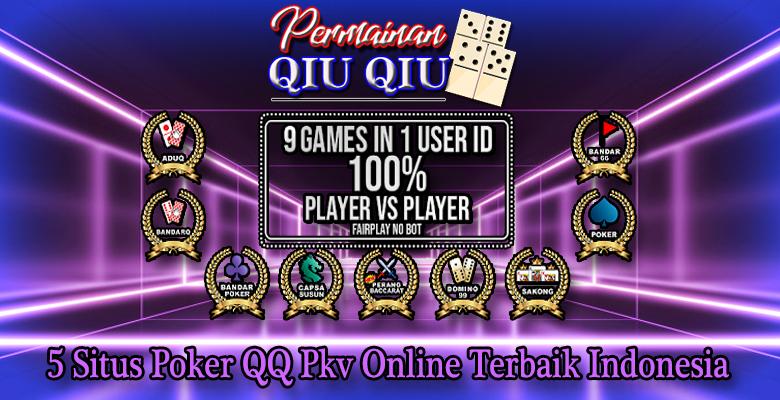 5 Situs Poker QQ Pkv Online Terbaik Indonesia