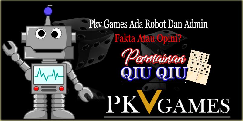 Pkv Games Ada Robot Dan Admin